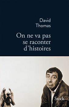 On ne va pas se raconter d'histoires - David Thomas